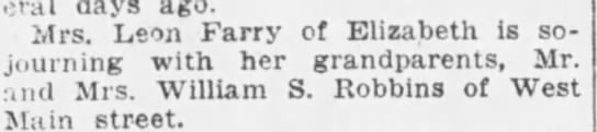 Violet Robbins Farry visiting with grandparents William S. Robbins West Main Street - oral days ago. Mrs. Leon Farry of Elizabeth is...