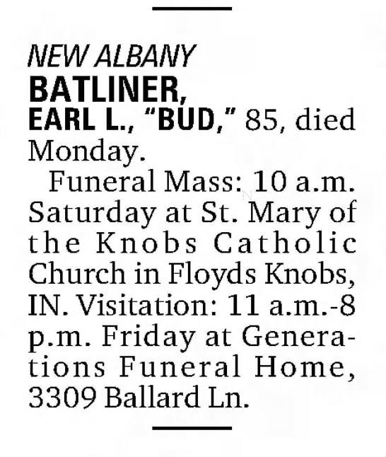 """Earl Batliner Obit. - N EW ALBANY BATLINER, EARL L., """"BUD,"""" 85 , died..."""