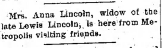 Anna LincolnDaily Free Press25 July 1906, p 3 - •Mrs. Anna Lincoln, widow of the late Lewis...