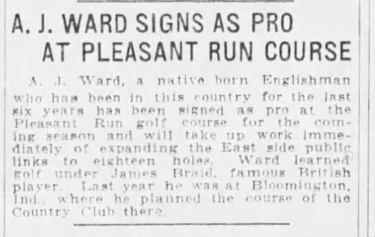 A J Ward native born Englishman at Pleasant Run, learned under James Braid, 24 Mar 1923 - I , I , A.J. WARD SIGNS AS PRO AT PLEASANT RUN...