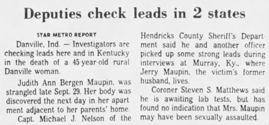 Deputies check leads in 2 states Judith Ann Bergen Maupin murder The Indianapolis Star 8 Oct 1982 - Deputies check STAR METRO REPORT Danville, Ind....