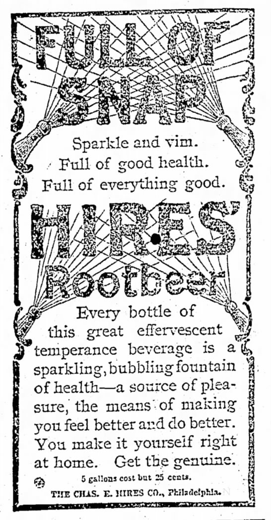 "Hires Rootbeer: ""Full of Snap, Sparkle and Vim"" - Every bottle of this, great efFerv-escent..."