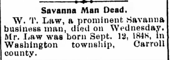 William T. Law death notice - Savanna Man Dead. W. T. Law, a prominent...