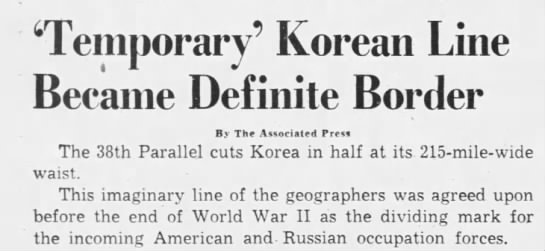 38th parallel line established as dividing line between North and South - 'Temporary' Korean Line Became Definite Border...