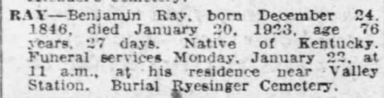 Obit of Benjamin Ray in the Courier Journal; Mon, 22 Jan 1923 - RAY Benjamin Ray. born December 24. 1846, died...