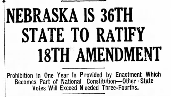 States ratify the 18th Amendment - NEBRASKA IS 36TH STATE TO RATIFY 18TH AMENDMENT...