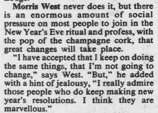 Morris West doesn't participate, but admires those who make resolutions. 1987 - Morris West never does it, but there is an...