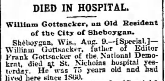 The Weekly Wisconsin  Milwaukee, WisconsinAugust 13, 1898 - DIED IN HOSPITAL. William Gottsncker, an Old...
