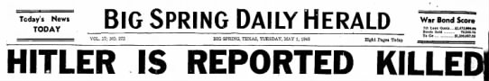 Hitler Dead. April 30, 1945  - Today's News TODAY BIG SPRING DAILY HERALD VOL....