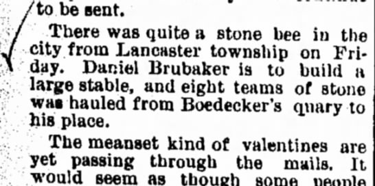 Daniel Brubaker - to be sent. There was quite a stone bee in the...