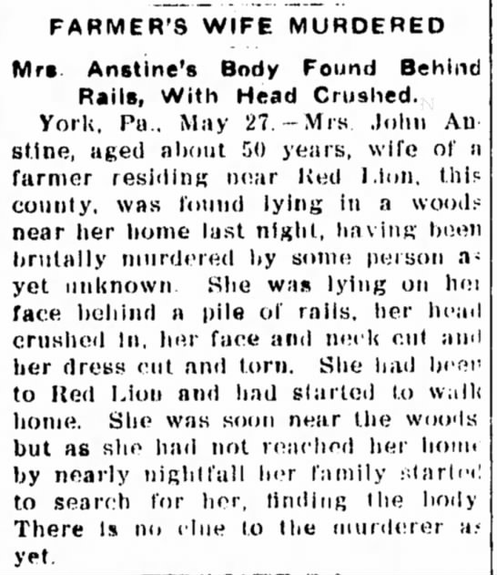 Priscilla Anstine murder wife of John Anstine-May 1902 - FARMER'S WIFE MURDERED Mr*. Anstine's Body...