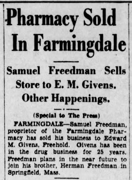 Pharmacy sold to Givens, Asbury Park Press, 15 Jul 1936, p 6 - Pharmacy Sold In Farmingdale Samuel Freedman...