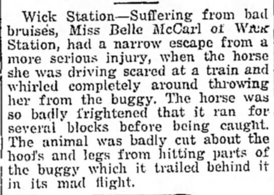 Belle McCarl of Wick Station escaped injury 1918 - Wick Station—Suffering from bad bruise's, Miss...