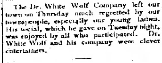 The Dr. White Wolf Company Jul 24, 1896 - week. The lr. White Wolf Company left our town...