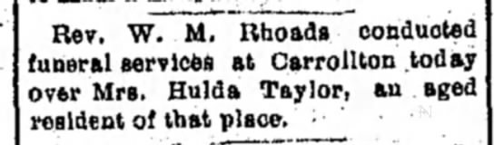 Hulda (MAINS) LIVINGSTON TAYLOR Funeral notice -- 08 Jul 1903. - Rev. W. M. Rhoads conducted funeral services at...
