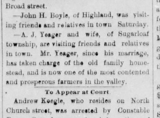 The Hazelton Sentinel (Hazleton, Pa) 11 Jun 1883, Mon pg 4. AJ Yeager of Sugarloaf - liroad street. John H. 15oyle, of Highland, was...