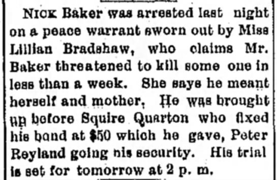Nick Baker threatens Lillian Bradshaw (S-I-L) 18 Sep 1891 - NICE Baker was arrested last night on a peace...
