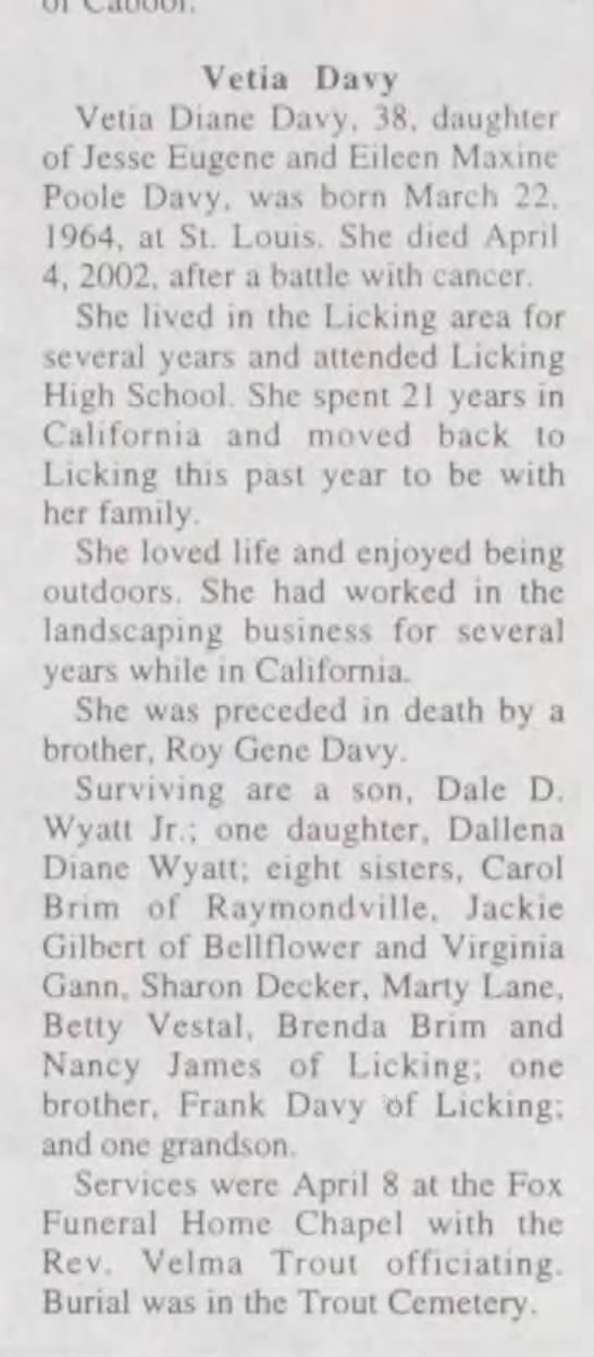 Vetia Diane Davy Obituary The Houston Herald (Houston, MO) April 11, 2002, Thur. Page 3 - Vetia Davy Vetia Diane Davy. 38, daughter of...