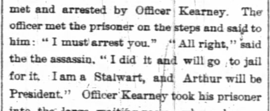 Garfield's assassin admits to political motives for the shooting - met and arrested by Officer j Kearney....