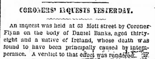 Daniel Banks - coroner's inquest- of 63 Mott Street, native of Ireland - run at two an KSiEBSM. An inquest was held at...