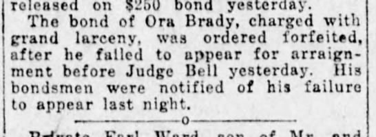 Ora Brady fails to appear for court. The Times (Shreveport Louisiana) - 01 Feb 1919 - released on $250 bond yesterday. The bond of...