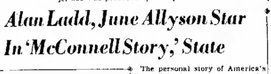 this may be a duplicate clipping - Alan Ladd, June Ally son In 'McConnell Story,...