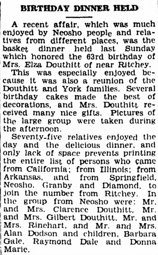 Mrs Elza Douthitt's BirthdayMay 7, 1943The Neosho Daily News - BIRTHDAY DINNER HELD A recent affair, which was...