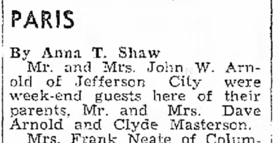 Helen Masterson and husband visit parents, Moberly Monitor-Index (Moberly, MO) 5 Oct 1949, pg 2 - PARIS By Anna T. Shaw Mr. and Mrs. John W....