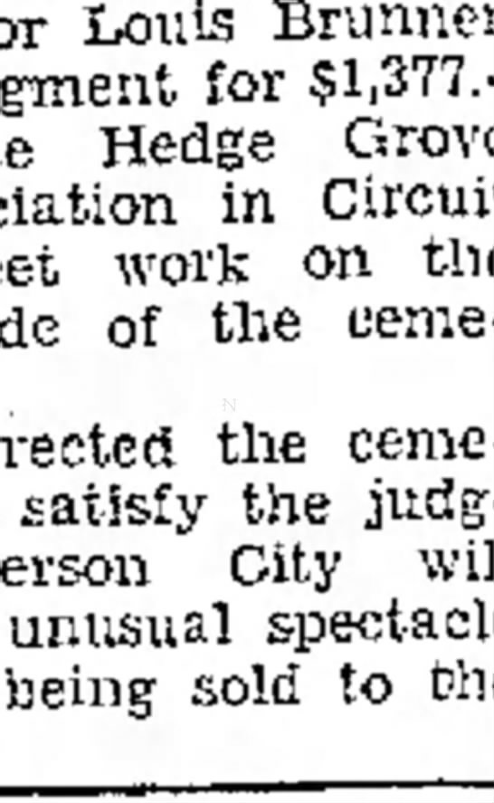 Hedge Grove Cemetery being sold, Jefferson City Post - Tribune, 19 Oct 1931 - Louis Brunner judgment for Hedge Grove in...