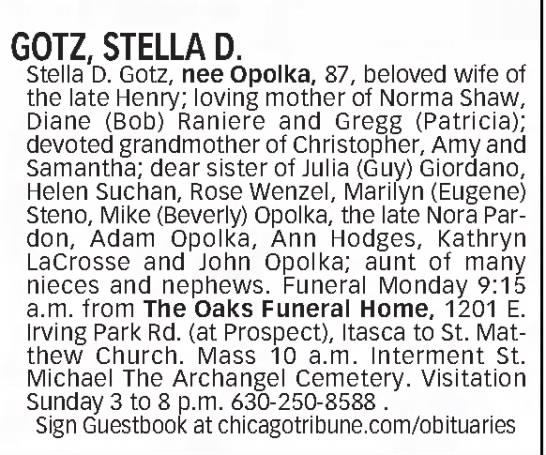 Chicago Tribune (Chicago, Illinois) 13 Jun 2003 - GOTZ, STELLA D. Stella D. Gotz, nee Opolka, 87,...