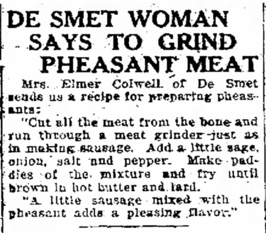 Mrs. Elmer Colwell- DeSmet woman says to grind pheasant meat - ing DE SMET WOMAN SAYS TO GRIND PHEASANT MEAT...