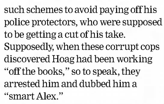 "Cops nicknamed ""Smart Alec"" - such schemes to avoid paying off his police..."