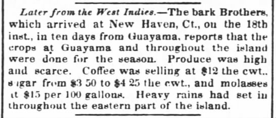 Guayama trade crop report July 1852 - Later from the West Indies. The bark Brothers,...