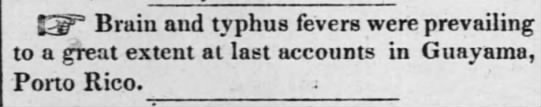 Guayama fever Nov 1844 - Brain and typhus fevers were prevailing to a...