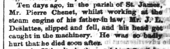"death of Pierre Chenet, 1858, of st james, in NoLa Times Picayun, oct 5, 1858 - . Ten days ago, in tho parish of St"" Jarnee,..."