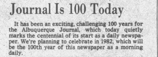 Journal is 100 in 1980 but will celebrate in 1982 for 100 years of being a morning daily - Journal Is 100 Today It has been an exciting,...