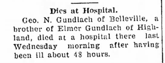 Edwardsvile IntelligencerEdswardsville, Ill. 12 jan 1934 - Dies at Hospital. Geo. N. Gundlach of...