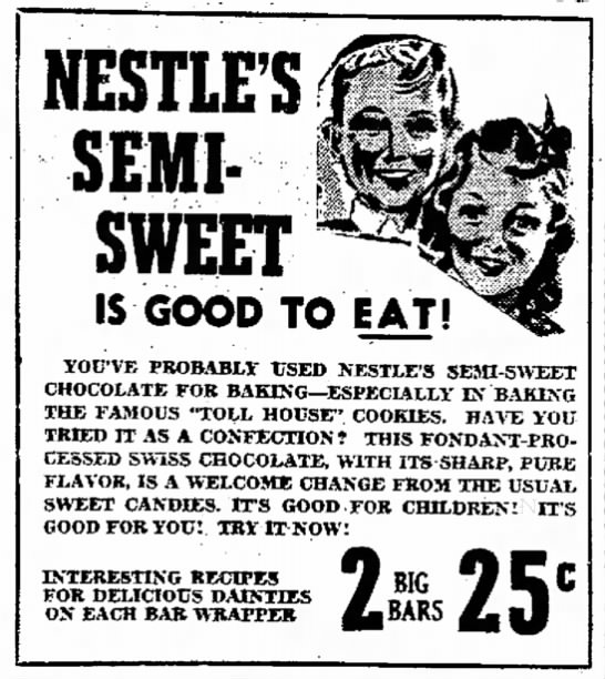 1940 ad for Nestle's semi-sweet bar - 25c 5c 29c 17c 16e NESTLE'S SWEET IS GOOD TO...