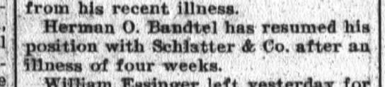 Herman O. Bandtel, Th July 27, 1905 Ft. Wayne Daily News p. 9 - - 1 - from his recent illness Herman O Bandtel...