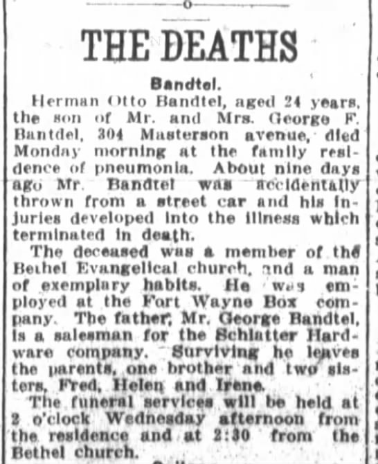 Herman Otto Bandtel Obit.,The Ft.Wayne Journal Gazette, Nov.14,1911 p.9 - o - - . THE DEATHS Bandtel. Herman into...