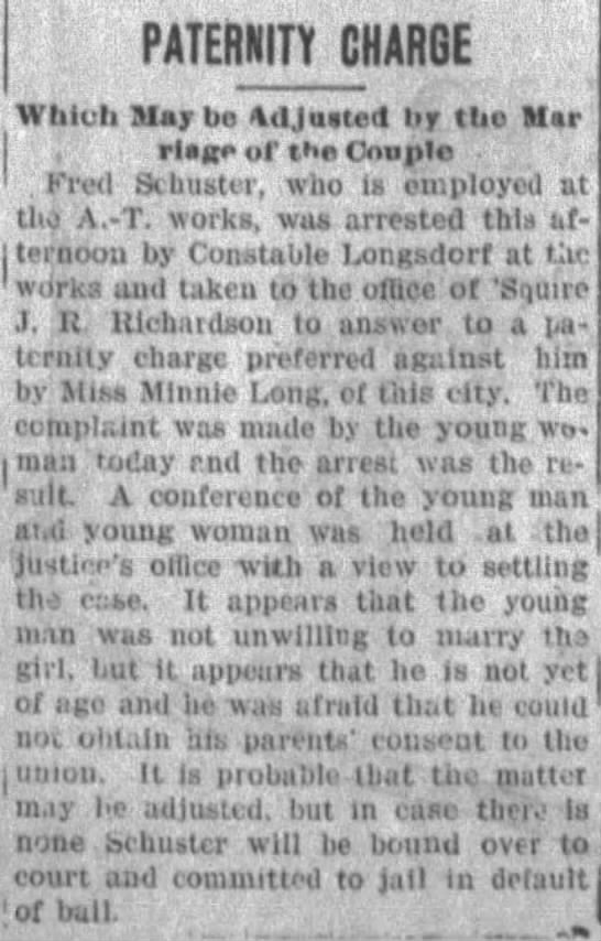 Frederick Schuster arrested for paternity charge of Minnie Long - PATERNITY - CHARGE Which Maybe Adjusted by tlio...