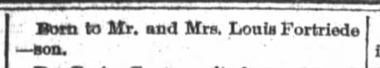 Louis Fortriede, the Fort Wayne Sentinel, Sat. Jan. 24, 1891 p.8 - Bom to Mr. and Mrs. Louis Fortriede son.