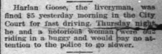 Harlan Goose fined for fast driving.  Sept 1894 - Harlan Goose, the' liveryman, waa fined $5...