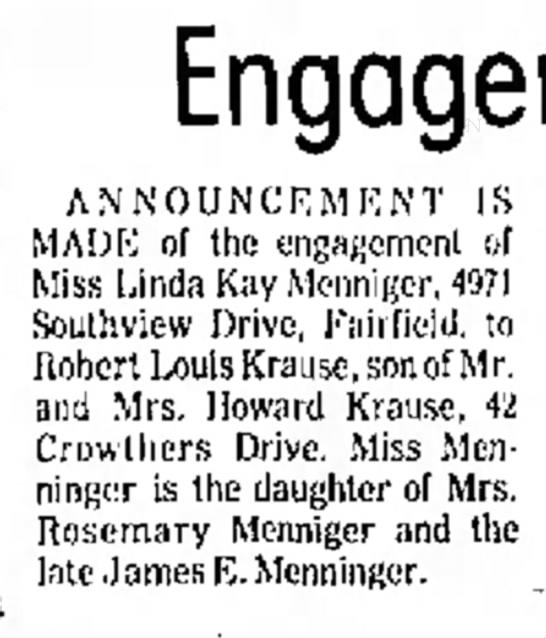Linda Kay Menninger weds Robert Louis Krause (1972) - Mrs. A N N O U N C E MADE of the engagement of...