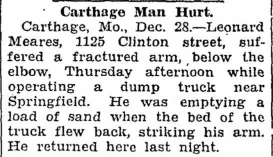 Meares, Leonard fractured arm 26Dec1929 Joplin Globe 29Dec1929 - Carthage Man Hurt. Carthage, Mo., Dec....