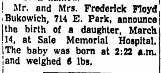 Bukowich, Fred and Carolyn Daughter Born - Mr. and Mrs. Frederick Floyd i Bukowich, 714 E....