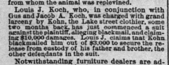 1877 apr 7 koch louis claims blackmail in kochs charged with grand larceny by kohn - from whom the animal was replevined. Louis J....