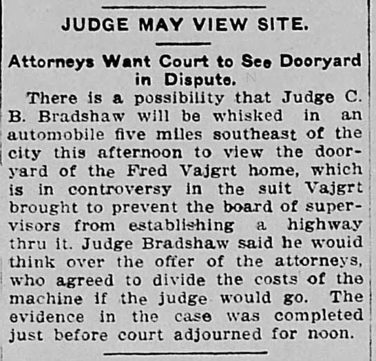 Fred Vajgrt suit-Judge may view site where Road would go through property-Oct 26th-1909 - JUDGE MAY VIEW SITE. Attorneys Want Court to...