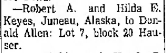 5 MAy 1970- sale of 727 Hauser Blvd - —Robert A. and Hilda E. Keyes, Juneau, Alaska,...