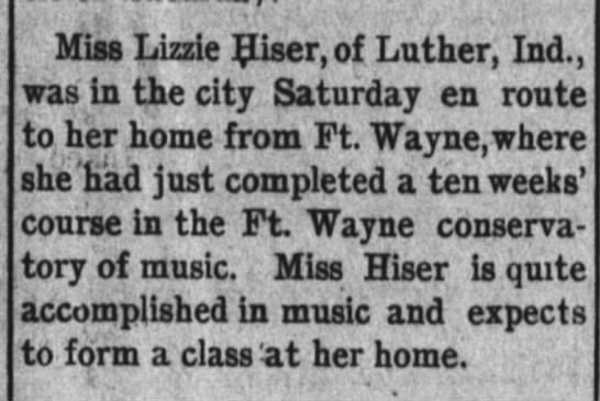 1898 April 18 - Lizzie Hiser - Miss Lizzie Hiser,of Luther, Ind., was in the...